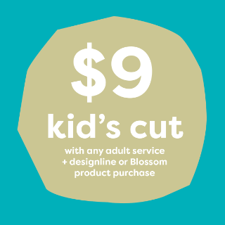 $9 Kid's Cut w/any adult service + designline or Blossom purchase